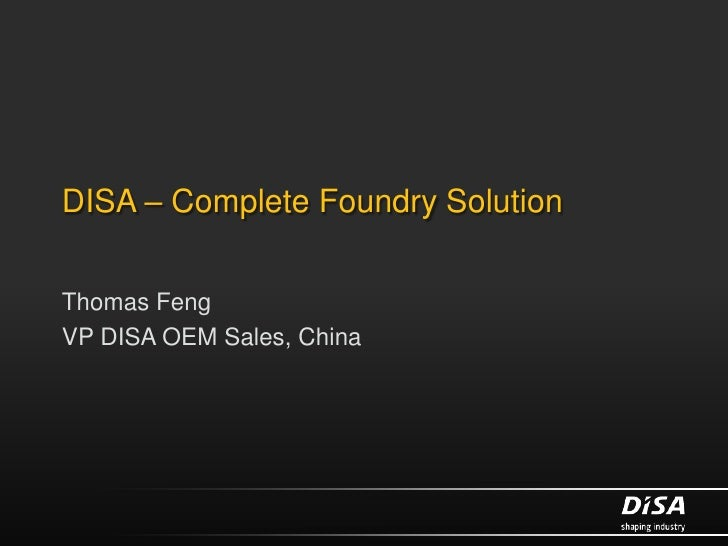 DISA – Complete Foundry SolutionThomas FengVP DISA OEM Sales, China