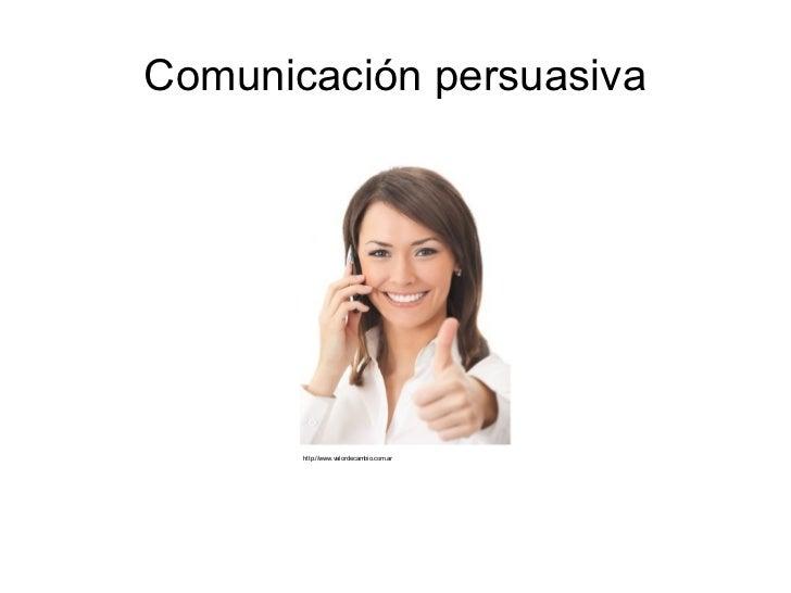 Comunicación persuasiva http://www.valordecambio.com.ar