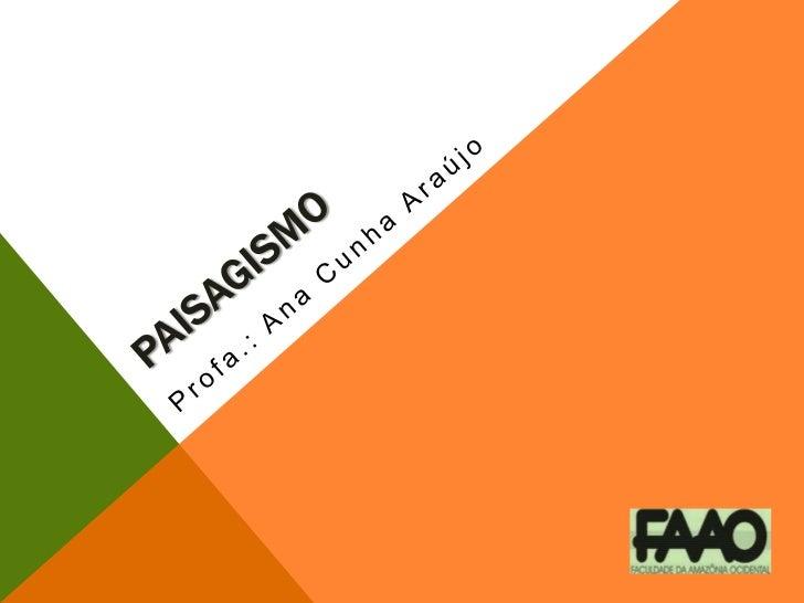 PAISAGISMO<br />Profa.: Ana Cunha Araújo<br />
