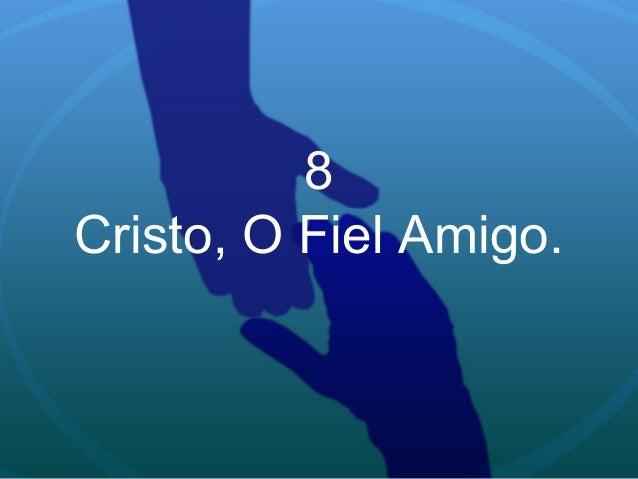 8 Cristo, O Fiel Amigo.