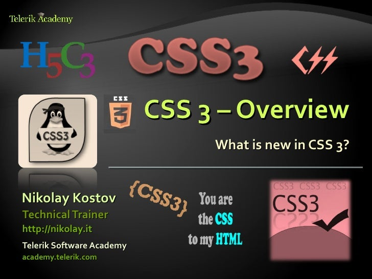 CSS 3 – Overview                                What is new in CSS 3?Nikolay KostovTechnical Trainerhttp://nikolay.itTeler...