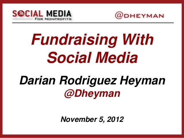 Fundraising With   Social MediaDarian Rodriguez Heyman       @Dheyman      November 5, 2012