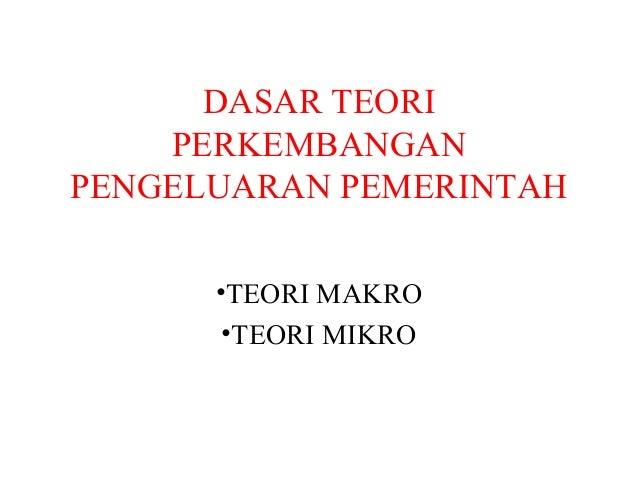 DASAR TEORIPERKEMBANGANPENGELUARAN PEMERINTAH•TEORI MAKRO•TEORI MIKRO