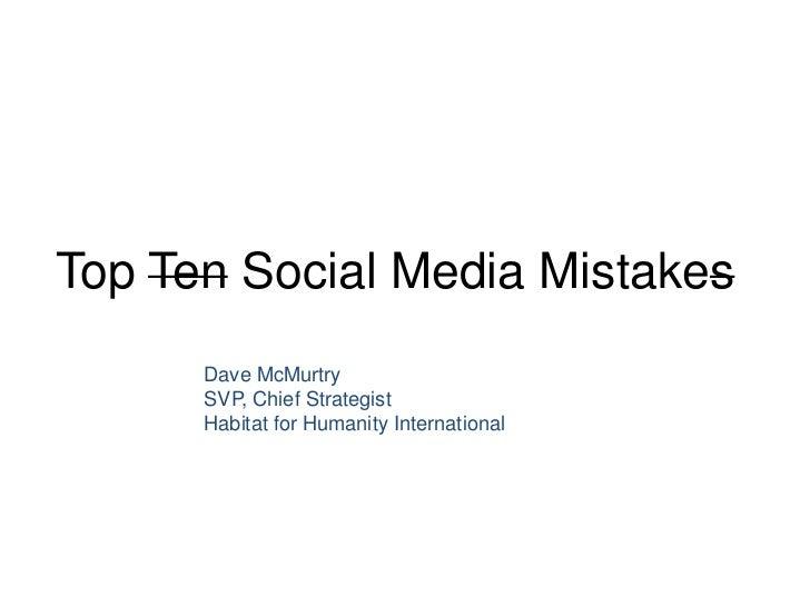 Top Ten Social Media Mistakes      Dave McMurtry      SVP, Chief Strategist      Habitat for Humanity International