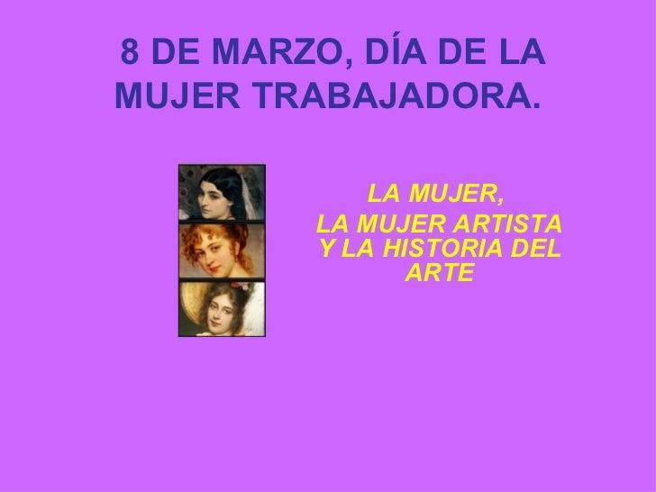 8 DE MARZO, DÍA DE LA MUJER TRABAJADORA.  LA MUJER,  LA MUJER ARTISTA Y LA HISTORIA DEL ARTE