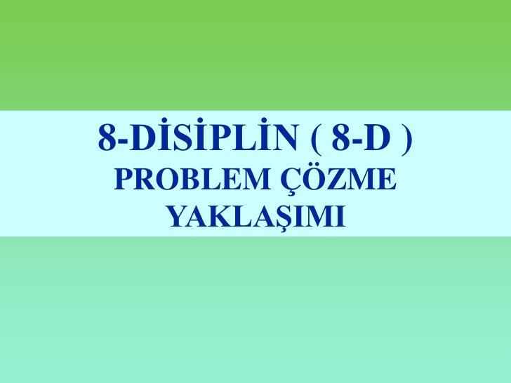 8-DĠSĠPLĠN ( 8-D )PROBLEM ÇÖZME  YAKLAġIMI