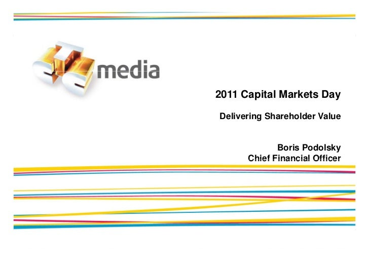 2011 Capital Markets DayDelivering Shareholder Value             Boris Podolsky      Chief Financial Officer