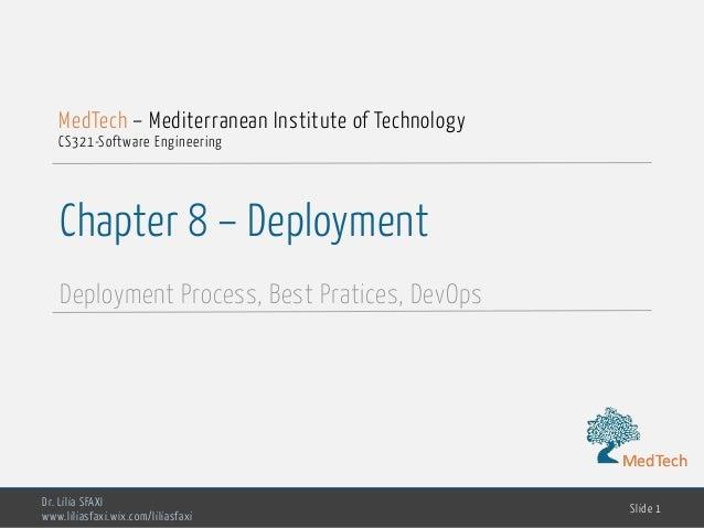 MedTech Chapter 8 – Deployment Deployment Process, Best Pratices, DevOps Dr. Lilia SFAXI www.liliasfaxi.wix.com/liliasfaxi...