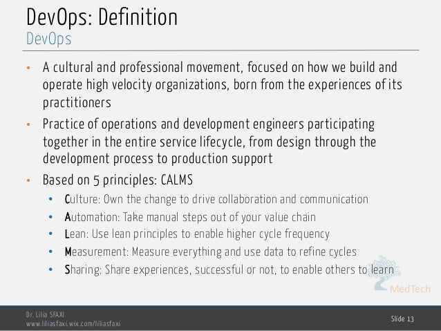 MedTech DevOps: Definition • A cultural and professional movement, focused on how we build and operate high velocity organ...