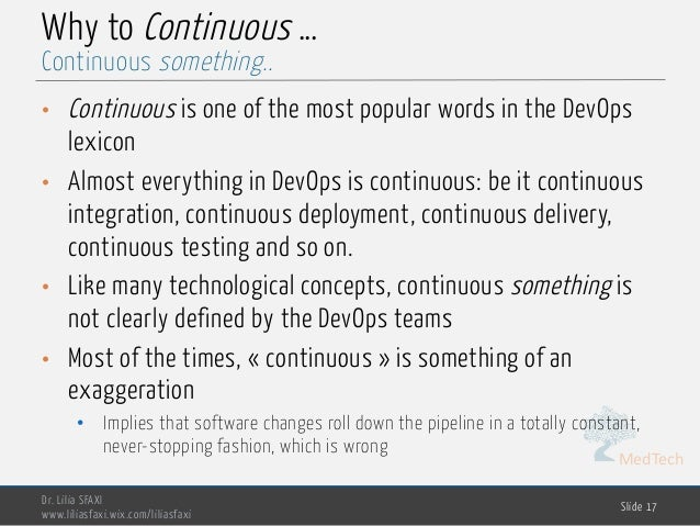 MedTech Why to Continuous … • Continuous is one of the most popular words in the DevOps lexicon • Almost everything in Dev...
