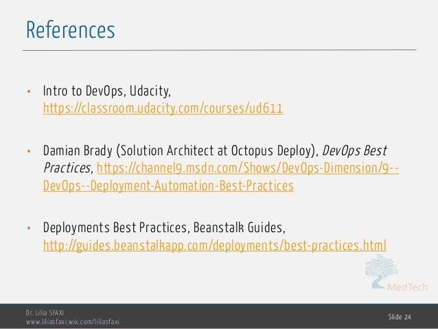 MedTech References Dr. Lilia SFAXI www.liliasfaxi.wix.com/liliasfaxi Slide 24 • Intro to DevOps, Udacity, https://classroo...