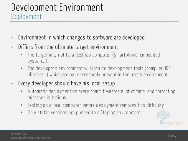MedTech Development Environment • Environment in which changes to software are developed • Differs from the ultimate targe...