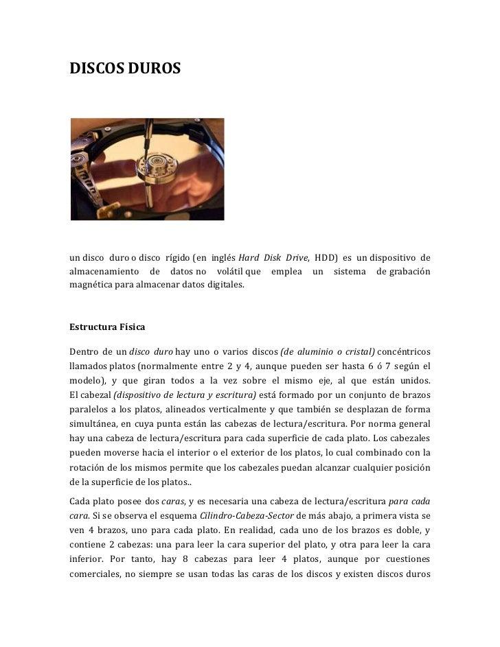 DISCOS DUROSun disco duro o disco rígido (en inglés Hard Disk Drive, HDD) es un dispositivo dealmacenamiento de datos no v...