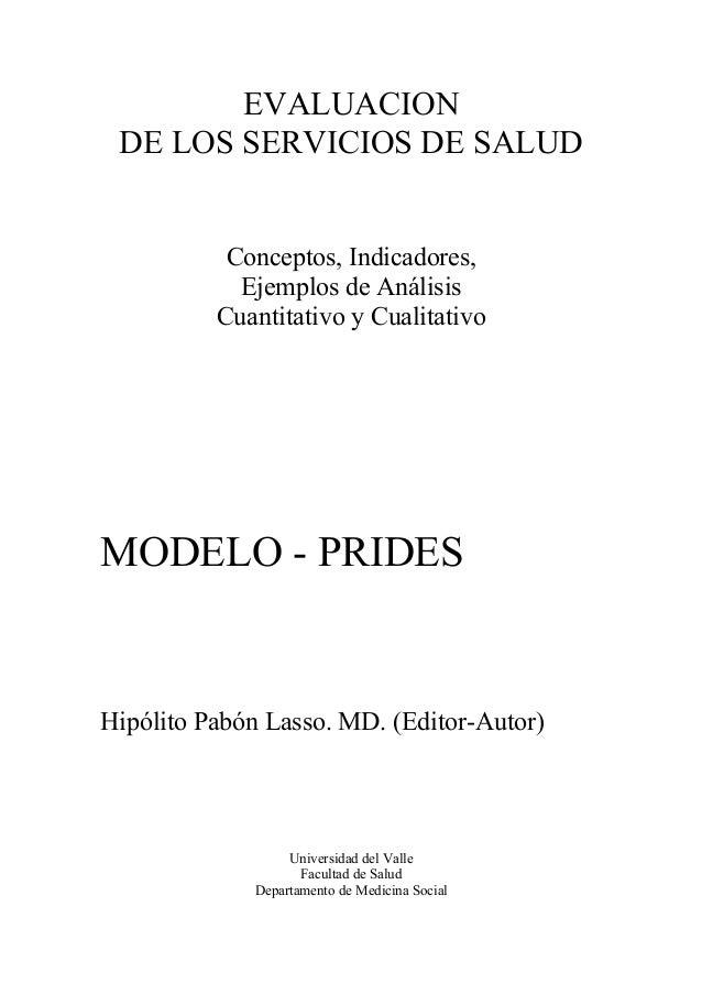 EVALUACION DE LOS SERVICIOS DE SALUD Conceptos, Indicadores, Ejemplos de Análisis Cuantitativo y Cualitativo MODELO - PRID...
