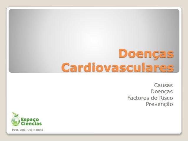 Doenças Cardiovasculares Causas Doenças Factores de Risco Prevenção Prof. Ana Rita Rainho