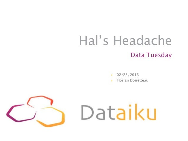 Hal's Headache               Data Tuesday       02/25/2013       Florian Douetteau