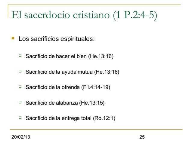El sacerdocio cristiano (1 P.2:4-5)   Los sacrificios espirituales:       Sacrificio de hacer el bien (He.13:16)       ...