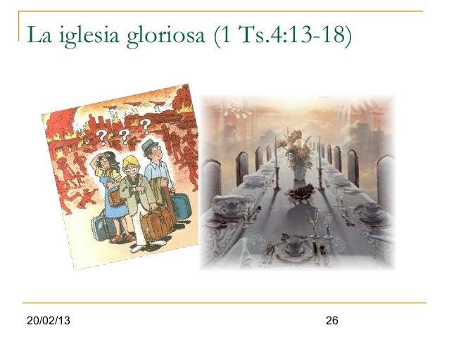 La iglesia gloriosa (1 Ts.4:13-18)20/02/13                       26