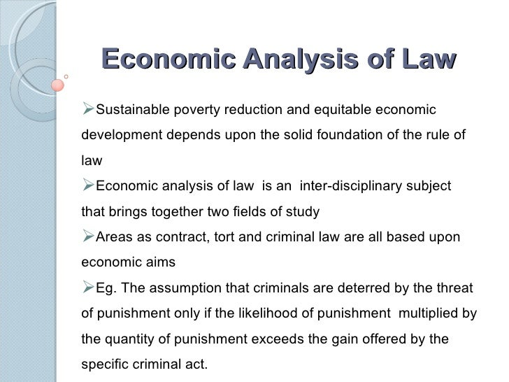 Economic Analysis of Law <ul><li>Sustainable poverty reduction and equitable economic development depends upon the solid f...