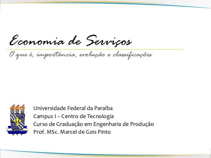 Economia de ServiçosO que é, importância, evolução e classificações        Universidade Federal da Paraíba        Campus I...