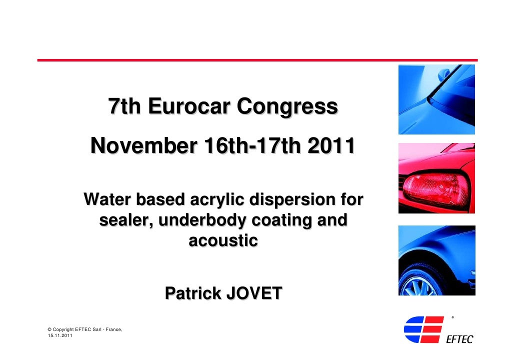 7th Eurocar Congress                  November 16th-17th 2011               Water based acrylic dispersion for            ...