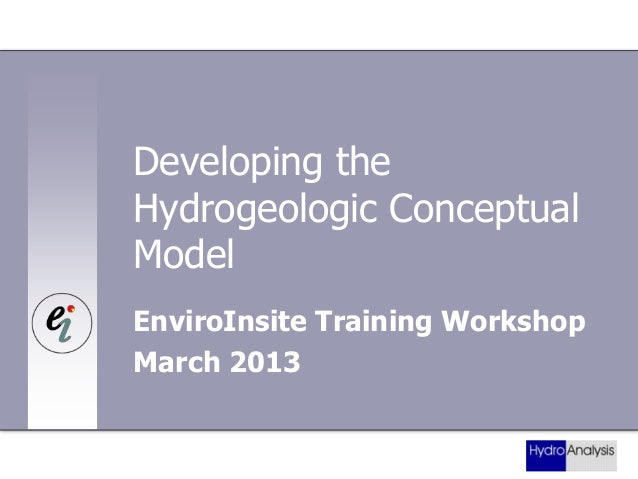 Developing the Hydrogeologic Conceptual Model EnviroInsite Training Workshop March 2013