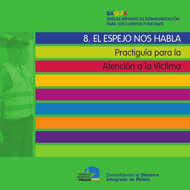 Baquía     Reglas MíniMas de estandaRizaCión     PaRa los CueRPos PoliCiales8. EL ESPEJO NOS HABLA        Practiguía para ...