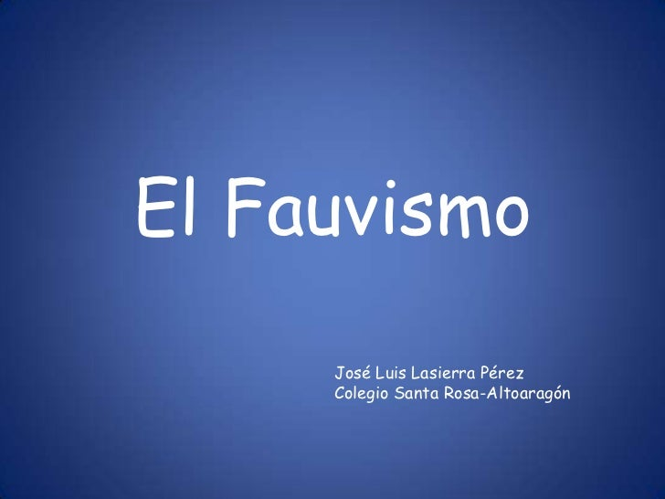 El Fauvismo     José Luis Lasierra Pérez     Colegio Santa Rosa-Altoaragón