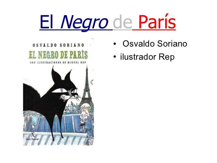 El  Negro   de  París <ul><li>Osvaldo Soriano </li></ul><ul><li>ilustrador Rep </li></ul>