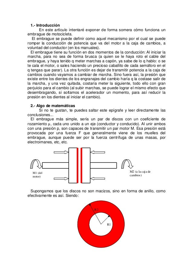 1.- Introducción En este artículo intentaré exponer de forma somera cómo funciona un embrague de motocicleta. El embrague ...