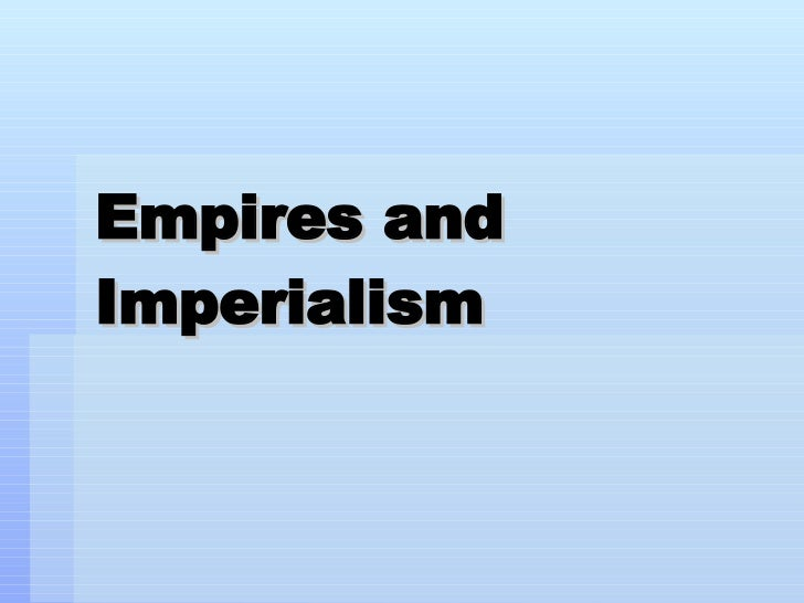 Empires and Imperialism