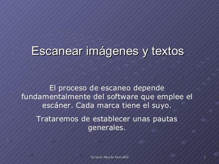 Escanear imágenes y textos El proceso de escaneo depende fundamentalmente del software que emplee el escáner. Cada marca t...