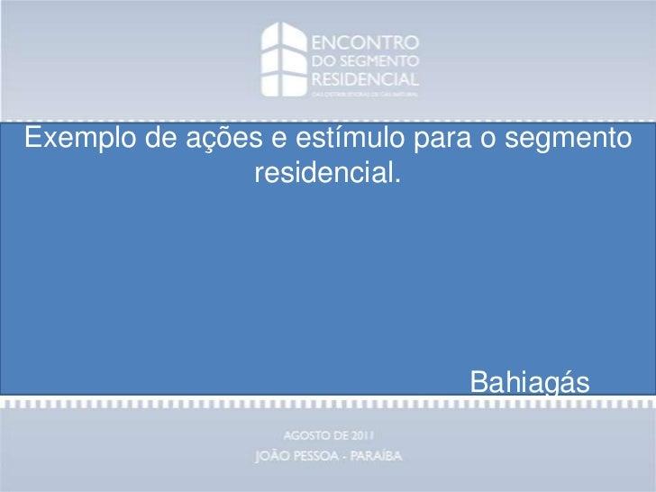 Exemplo de ações e estímulo para o segmento residencial. <br />                                                  Bahiagás ...