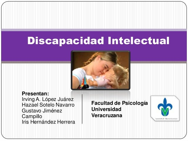 Discapacidad IntelectualPresentan:Irving A. López JuárezHazael Sotelo Navarro    Facultad de PsicologíaGustavo Jiménez    ...