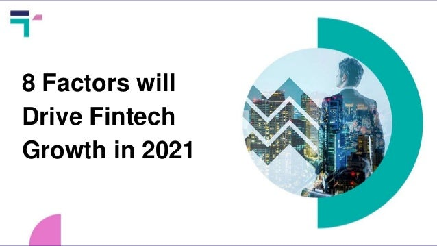 8 Factors will Drive Fintech Growth in 2021