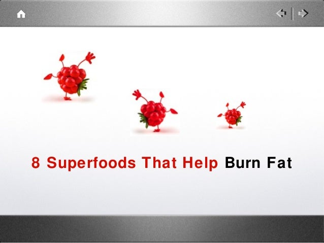 8 Superfoods That Help Burn Fat