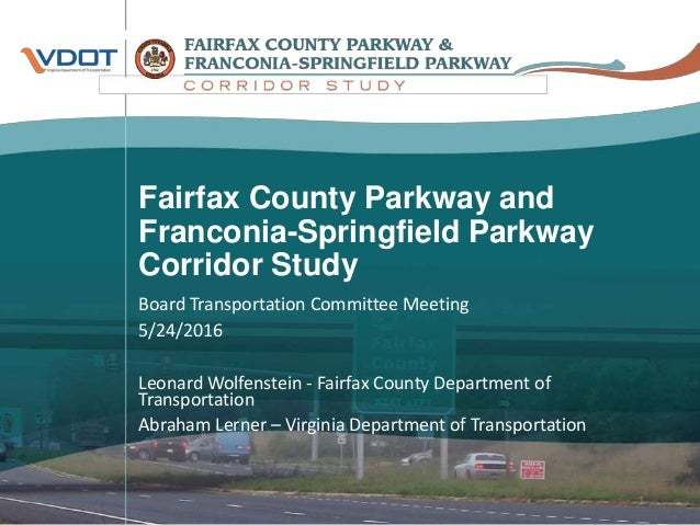 Fairfax County Parkway and Franconia-Springfield Parkway Corridor Study Board Transportation Committee Meeting 5/24/2016 L...