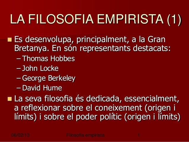 LA FILOSOFIA EMPIRISTA (1)  Es  desenvolupa, principalment, a la Gran Bretanya. En són representants destacats: – Thomas ...