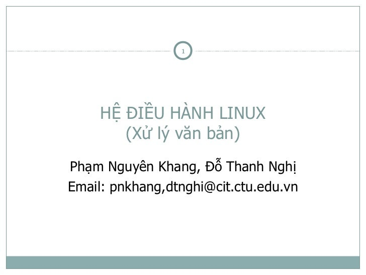 1     HỆ ĐIỀU HÀNH LINUX        (Xử lý văn bản)Phạm Nguyên Khang, Đỗ Thanh NghịEmail: pnkhang,dtnghi@cit.ctu.edu.vn
