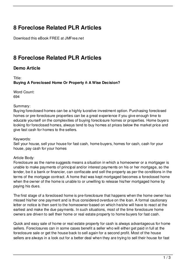 8 Foreclose Related PLR ArticlesDownload this eBook FREE at JMFree.net8 Foreclose Related PLR ArticlesDemo ArticleTitle:Bu...
