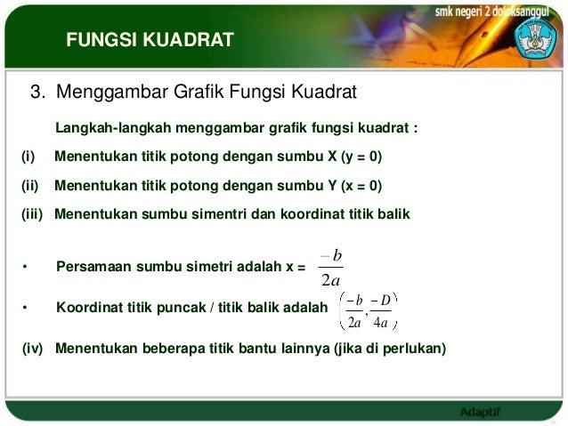 FUNGSI KUADRAT    3. Menggambar Grafik Fungsi Kuadrat       Langkah-langkah menggambar grafik fungsi kuadrat :(i)    Menen...