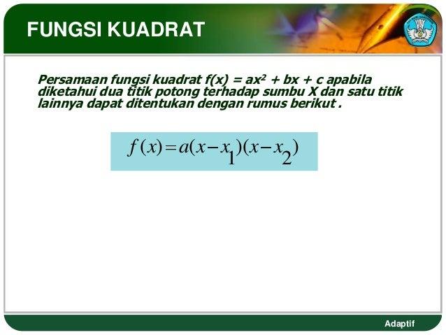 FUNGSI KUADRATPersamaan fungsi kuadrat f(x) = ax2 + bx + c apabiladiketahui dua titik potong terhadap sumbu X dan satu tit...