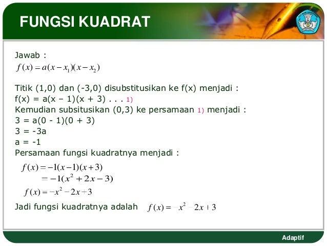FUNGSI KUADRATJawab :f ( x)     a( x x1 )( x x2 )Titik (1,0) dan (-3,0) disubstitusikan ke f(x) menjadi :f(x) = a(x – 1)(x...