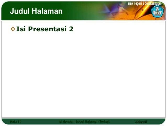 Judul HalamanIsi Presentasi 2Hal.: 50     Isi dengan Judul Halaman Terkait