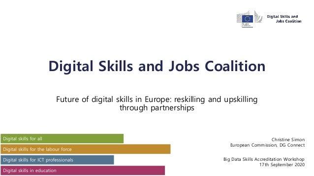 Digital Skills and Jobs Coalition Future of digital skills in Europe: reskilling and upskilling through partnerships Chris...