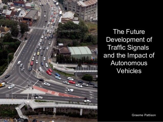 The Future Development of Traffic Signals and the Impact of Autonomous Vehicles Graeme Pattison