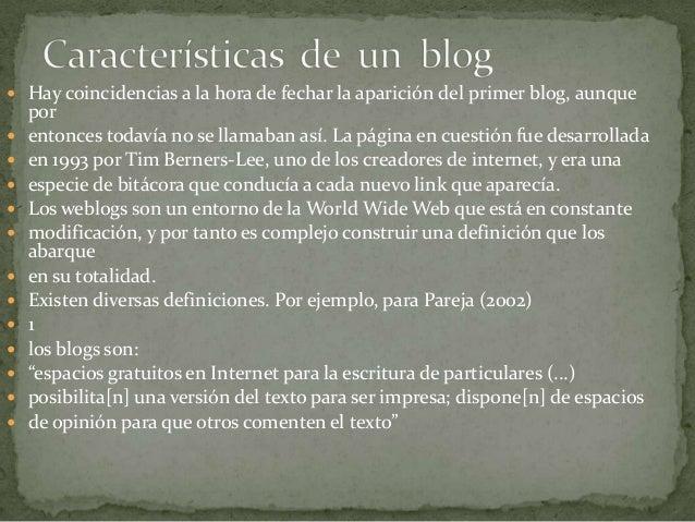  Hay coincidencias a la hora de fechar la aparición del primer blog, aunque    por   entonces todavía no se llamaban así...