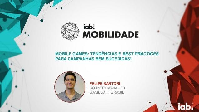 FOTO DO PALESTRANT E FELIPE SARTORI COUNTRY MANAGER GAMELOFT BRASIL MOBILE GAMES: TEND�NCIAS E BEST PRACTICES PARA CAMPANH...
