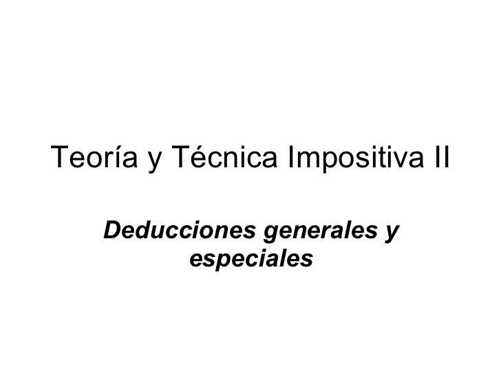 Teoría y Técnica Impositiva II Deducciones generales y especiales