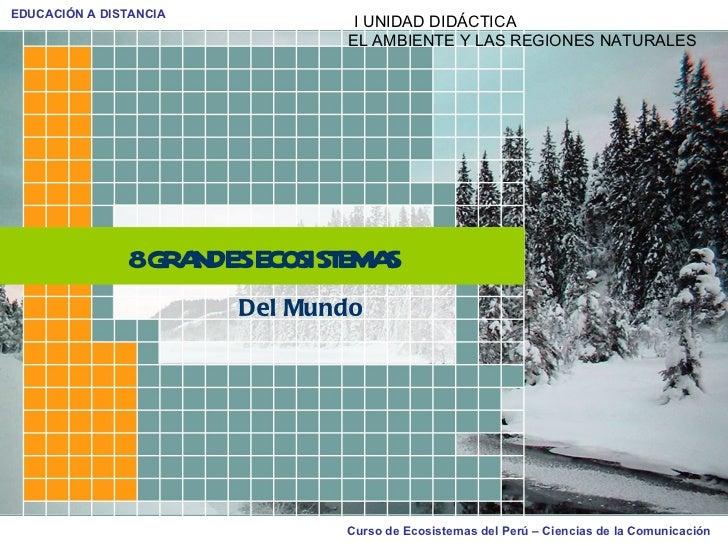 8 GRANDES ECOSISTEMAS Del Mundo I UNIDAD DIDÁCTICA EL AMBIENTE Y LAS REGIONES NATURALES